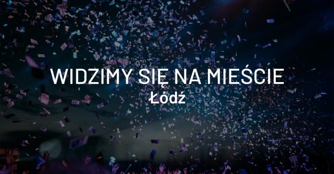 Widzimy się na mieście – Łódź, 17-19 maja