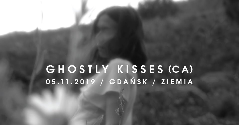 Ghostly Kisses (CA) Gdańsk Ziemia 05.11.2019