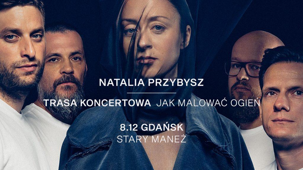 Natalia Przybysz Trasa Jak Malować Ogień Gdańsk