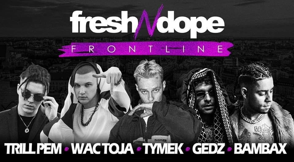 Fresh N Dope Frontline / Tymek / Wac Toja / Gedz / Trill Pem