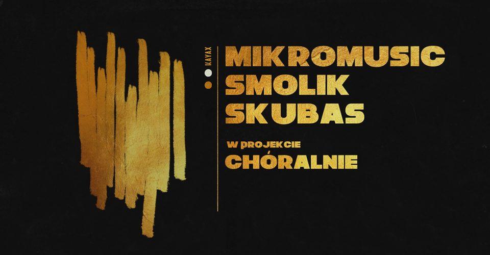 Chóralnie: Mikromusic, Smolik, Skubas, Chór Akademicki UG