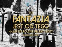 Fantazja jest od tego   najlepsze polskie remixy i edity