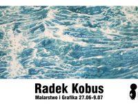 Wystawa x Radek Kobus // 27.06-9.07