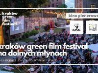 Kraków Green Film Festival na Dolnych Młynach