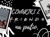 """Czwartki z """"Przyjaciółmi"""" na Patio."""