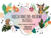 Zajęcia Taneczno-Ruchowe w Prosto z Mostu. Wstęp bezpłatny.