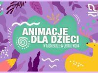 Animacje dla dzieci w Grunt i Woda