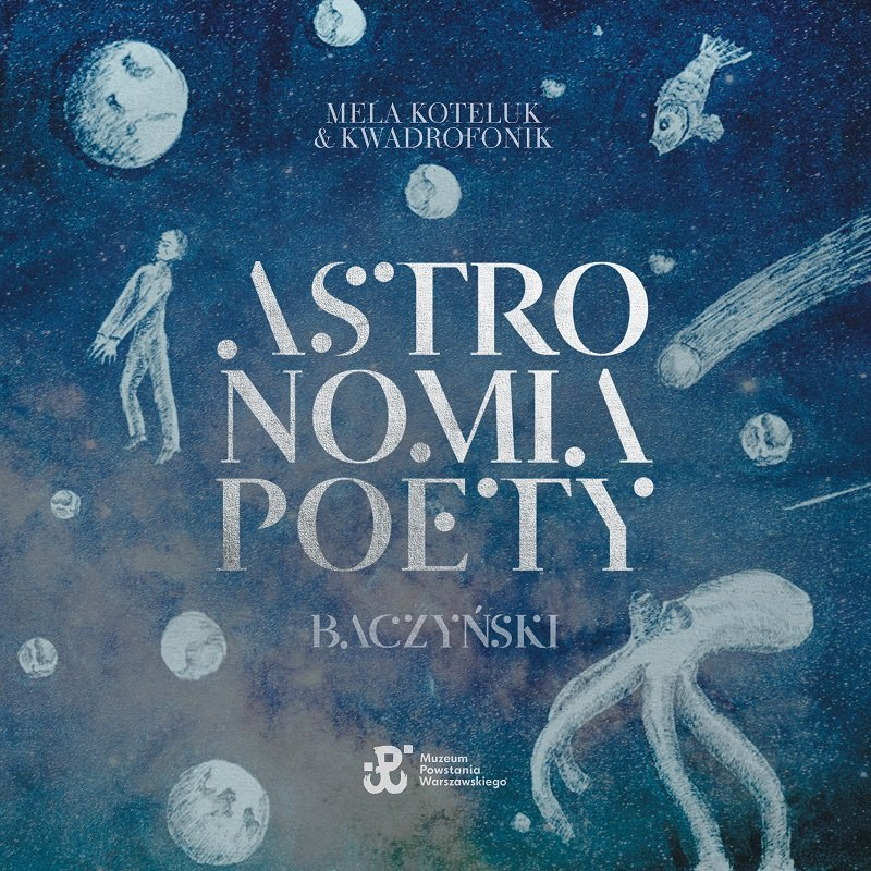 Mela Koteluk & Kwadrofonik Astronomia Poety. Baczyński