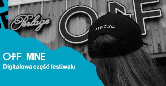 OFF Festival prezentuje OFF MINE, czyli digitalową część festiwalu