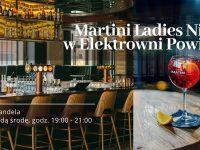 Środy: Martini Ladies Night w Elektrowni Powiśle!