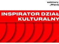 Inspirator Działań Kulturalnych - webinary TR Online