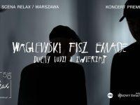 """Waglewski Fisz Emade """"Duchy ludzi i zwierząt"""" - koncert premierowy"""