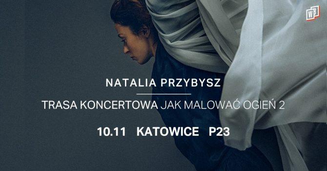 Natalia Przybysz - Trasa Jak Malować Ogień 2 | Katowice