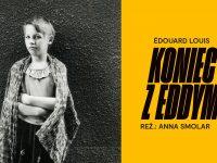 Premiera: Koniec z Eddym, reż. Anna Smolar