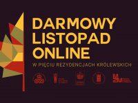 Darmowy Listopad Online w Pięciu Rezydencjach Królewskich