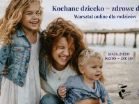 Kochane dziecko = zdrowe dziecko - warsztat online dla rodziców