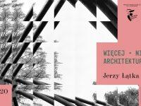 Więcej niż architektura: Jerzy Łątka