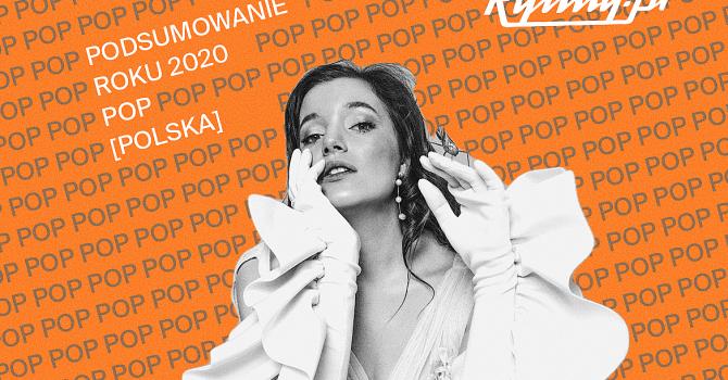 Podsumowanie roku 2020: POP [Polska]. Poznajcie wybór redakcji Rytmy.pl i przedstawicieli branży muzycznej