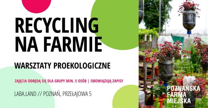 Recycling na Farmie - przyrodnicze warsztaty proekologiczne + BIO lody!