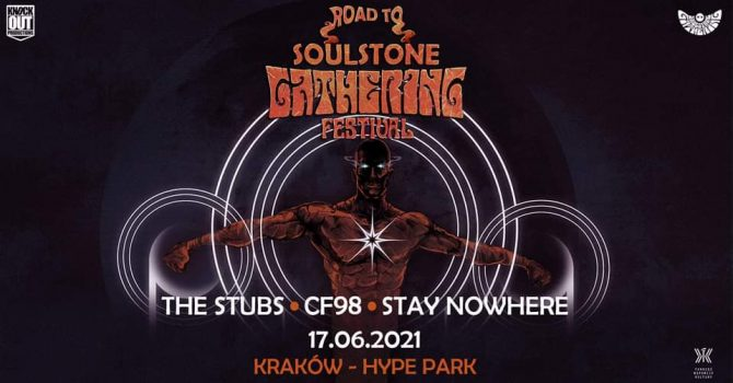 Road To Soulstone Gathering: The Stubs + CF98, Stay Nowhere / 17 VI / Kraków