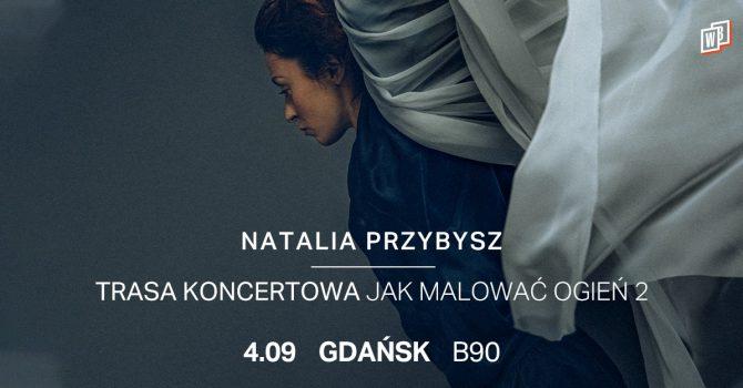 Natalia Przybysz - Trasa Jak Malować Ogień 2 |
