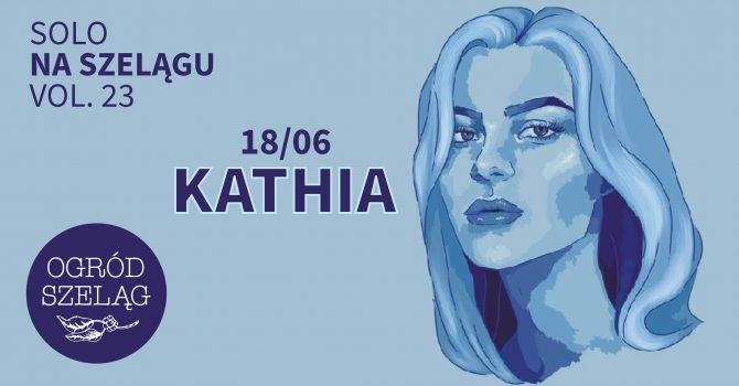 Solo Na Szelągu vol. 23: KATHIA