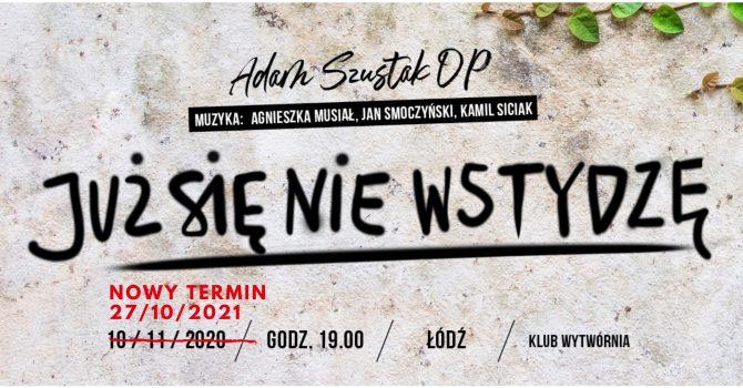 Już się nie wstydzę - Adam Szustak OP - Łódź - JESIEŃ 2021