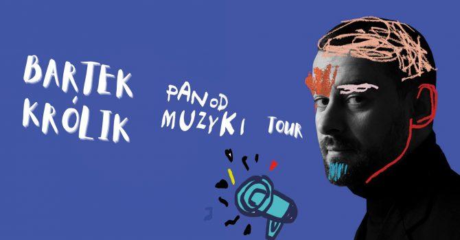 Bartek Królik - Pan Od Muzyki Tour - Poznań