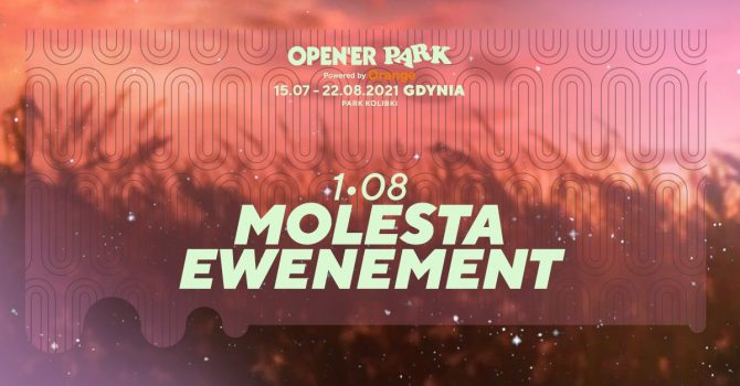 Open'er Park - Molesta Ewenement | 01.08.2021