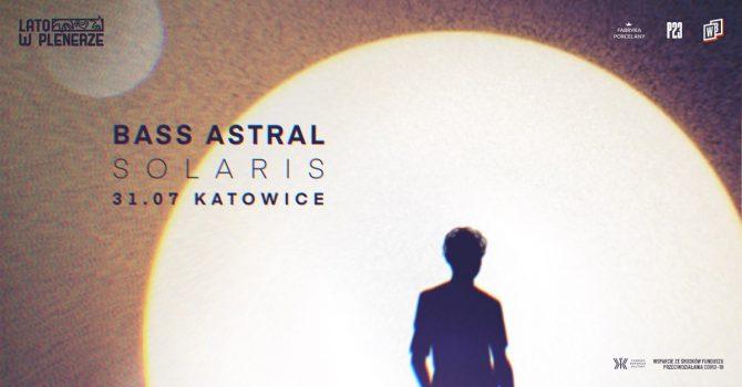 "Lato w Plenerze | Bass Astral ""Solaris"" / 31.07 / Plener P23, Katowice"