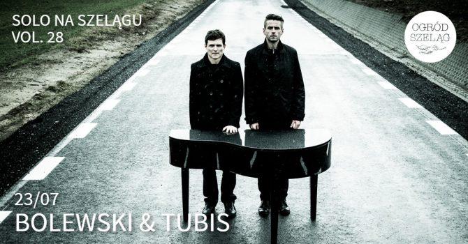 Solo na Szelągu vol. 28: Bolewski & Tubis 23/07