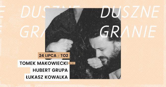 Duszne Granie - Tomek Makowiecki DJ set / Łukasz Kowalka x Hubert Grupa