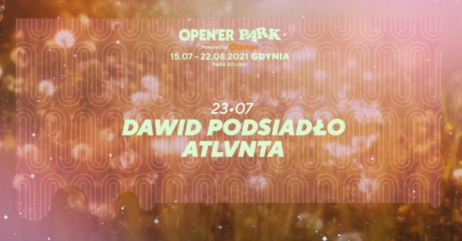 Open'er Park - Dawid Podsiadło, Atlvnta   23.07.2021