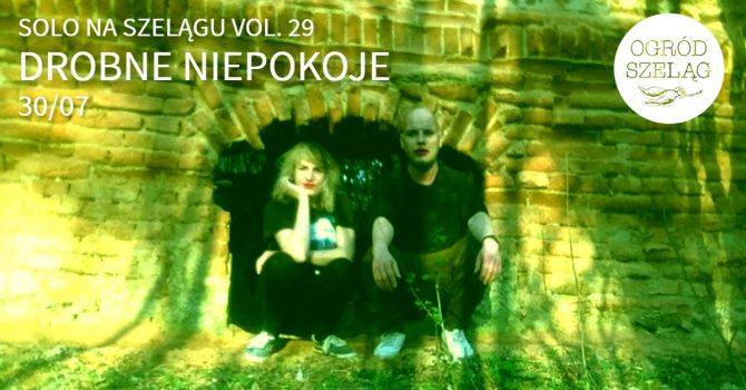Solo Na Szelągu vol. 29: DROBNE NIEPOKOJE 30/07