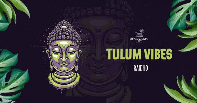 Tulum Vibes w. Raidho | Bezogródek