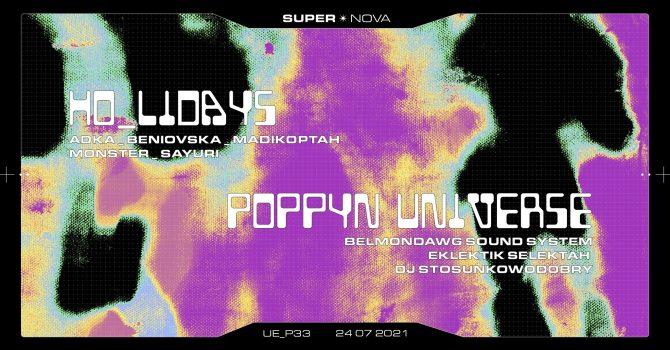 HO_LIDAYS: Monster, Madikoptah, Sayuri   POPPYN UNIVERSE: Belmondawg Sound System, Eklektik, Waca