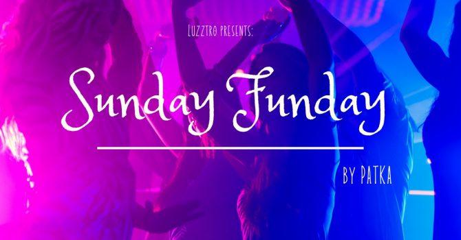 SUNDAY FUNDAY by PATKA @Luzztro