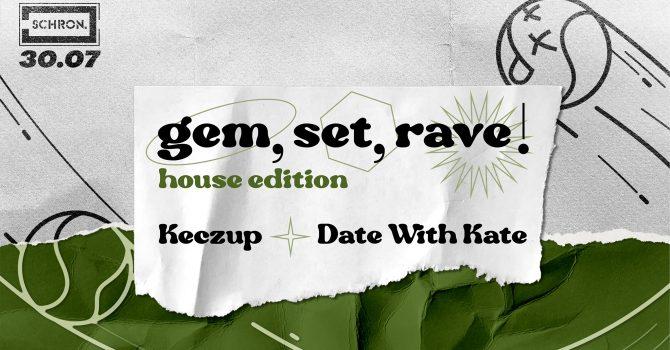 GEM, SET, RAVE ~ KECZUP / DATE WITH KATE