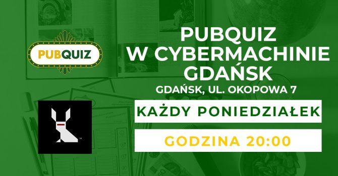 PubQuiz w Cybermachinie Gdańsk!
