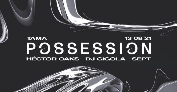 Possession x Tama: Héctor Oaks | DJ Gigola | Sept