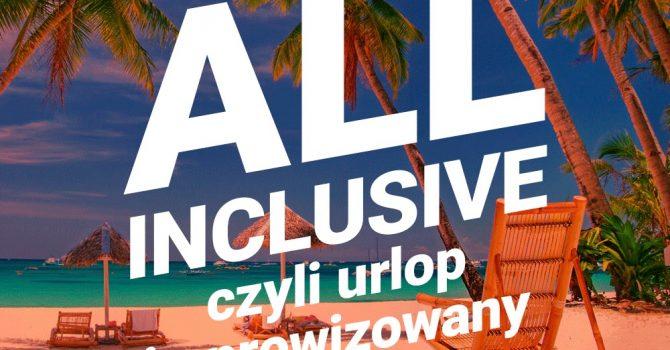 All inclusive – urlop improwizowany na Placu Zabaw! | [11.08]