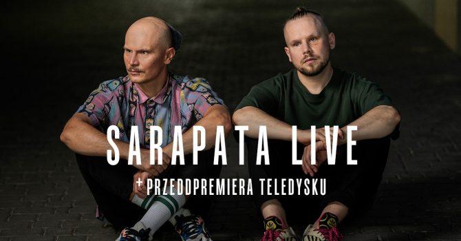 SARAPATA LIVE + Przedpremiera teledysku