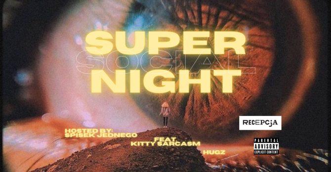 Super Social Night: Spisek1 x Kitty Sarcasm x Hugz