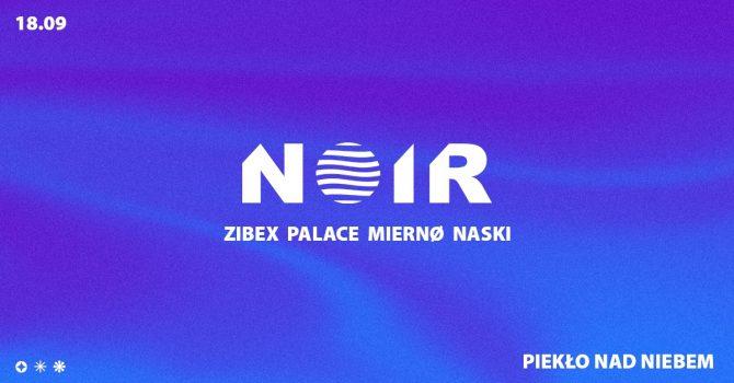 NOIR: ZIBEX / PALACE / MIERNØ / NASKI