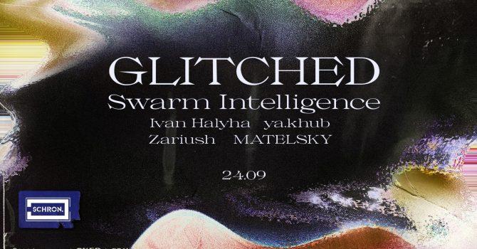 GLITCHED 002: Swarm Intelligence