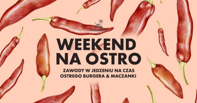Weekend na OSTRO w Bezogródek!