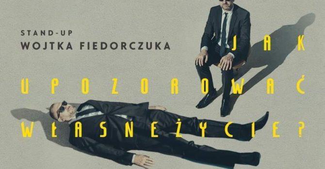 """Tychy / Wojtek Fiedorczuk """"Jak upozorować własne życie"""" / 23.09.2021 r. / godz. 19:00"""