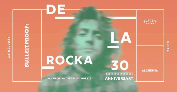 Bulleitproof: De La Rocka /30 Anniversary/ Special Guest: Orion Orient