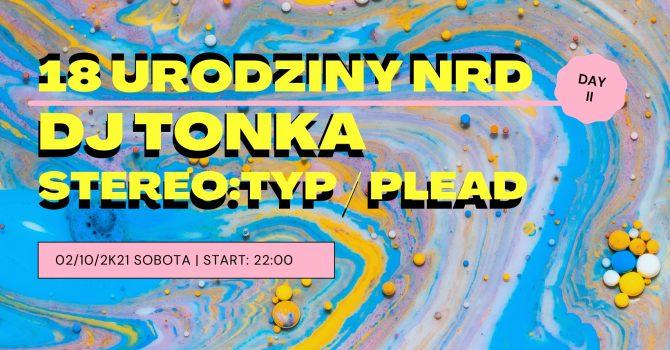 18 URODZINY NRD w. DJ TONKA / Stereo:typ / Plead
