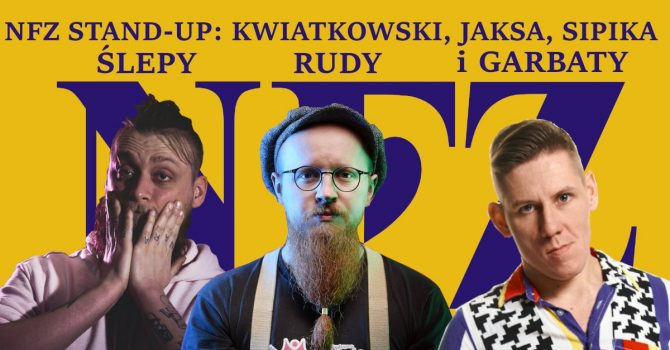 NFZ Stand-up: Kwiatkowski, Jaksa, Sipika